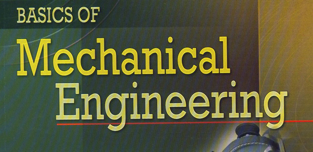 Basics of Mechanical Engineering - Mechanical Engineering