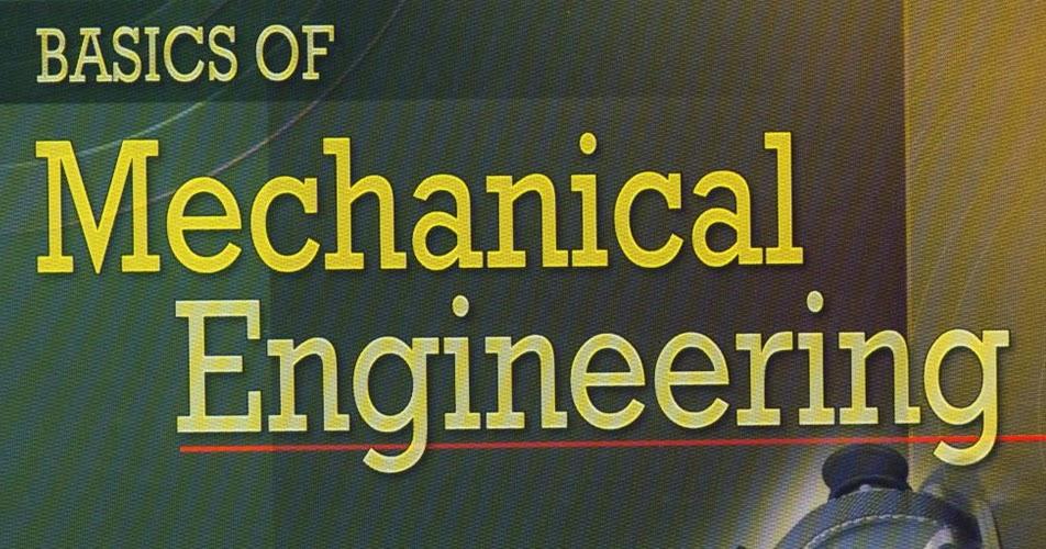 Basics of Mechanical Engineering - Mechanical Engineering