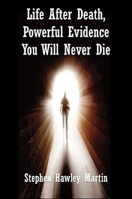 Life After Death, Powerful Evidence You Will Never Die. 2nd ed. Stephen Hawley Martin