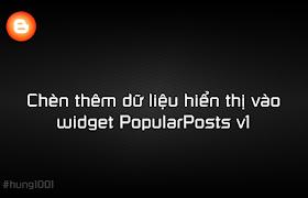 [Blogger] Chèn thêm dữ liệu hiển thị vào widget PopularPosts v1