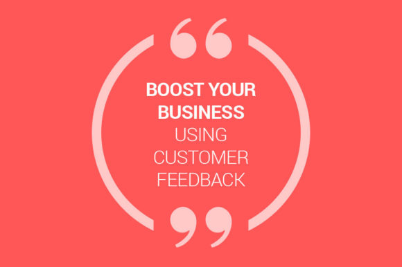 Five ways you can use customer feedback to improve your business