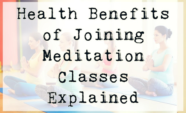 Health Benefits of Joining Meditation Classes Explained