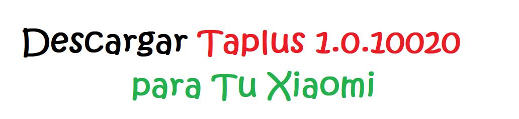 Descargar APK de Taplus 1.0.10020 Para Tu Xiaomi