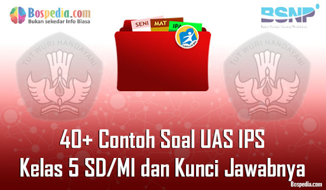 40+ Contoh Soal UAS IPS Kelas 5 SD/MI dan Kunci Jawabnya Terbaru