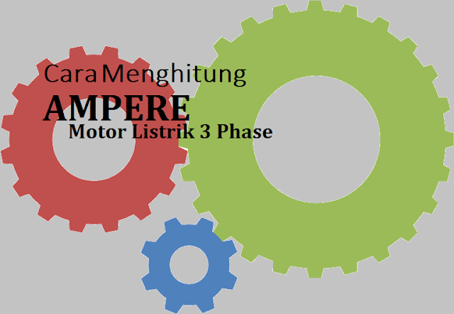 Cara menghitung ampere motor 3 phase