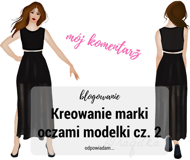 Kreowanie marki oczami modelki cz. 2 .. mój komentarz.
