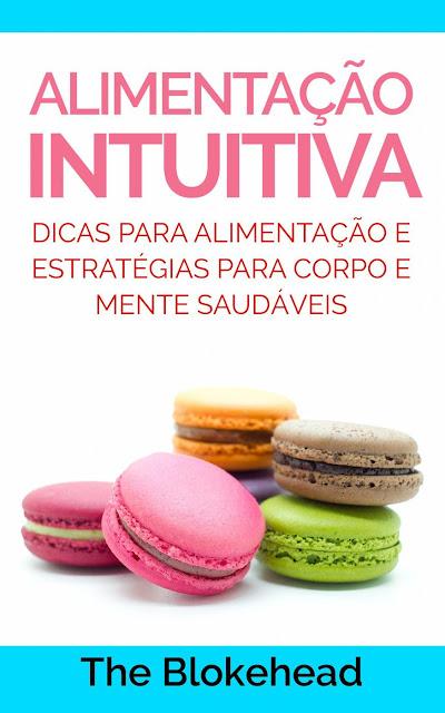 Alimentação Intuitiva: dicas para alimentação e estratégias para corpo e mente saudáveis The Blokehead