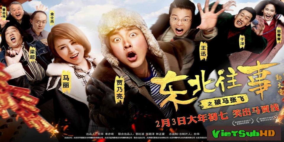 Phim Chuyện Cũ Đông Bắc: Phá Mã Trương Phi VietSub HD | North East Past: Po Ma Zhang Fei 2017