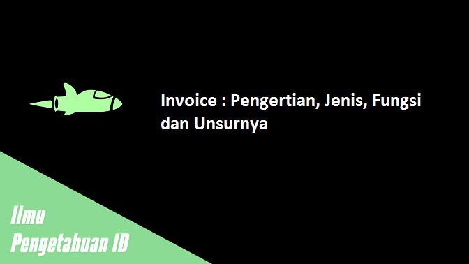Invoice : Pengertian, Jenis, Fungsi dan Unsurnya