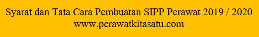 Syarat dan Tata Cara Pembuatan SIPP Perawat 2019 / 2020