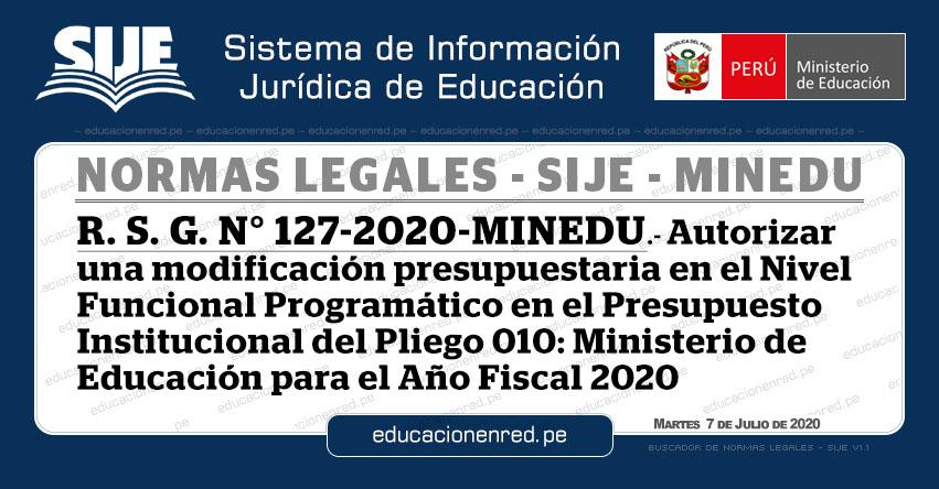 R. S. G. N° 127-2020-MINEDU.- Autorizar una modificación presupuestaria en el Nivel Funcional Programático en el Presupuesto Institucional del Pliego 010: Ministerio de Educación para el Año Fiscal 2020