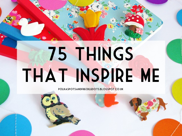 things that inspire me Hello there, how are you i was just here not too long ago if you were to scroll and read through all of my posts on this blog so far (it would be an easy thing to do, because i don't have.