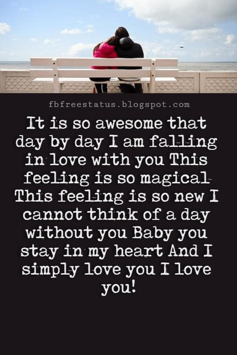Best Love Messages, It is so awesome that day by day I am falling in love with you This feeling is so magical This feeling is so new I cannot think of a day without you Baby you stay in my heart And I simply love you I love you!
