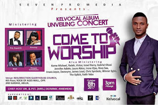 "EVENT: It's The Official Album Unveiling Concert ""COME TO WORSHIP"" By @Kelvocal Live in The City of Abuja: October, 8th, 2017"