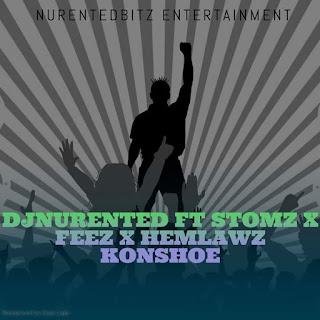 [Music] Dj Nurented - Konshoe Ft. Stomz x Xcriss x Hemlawz