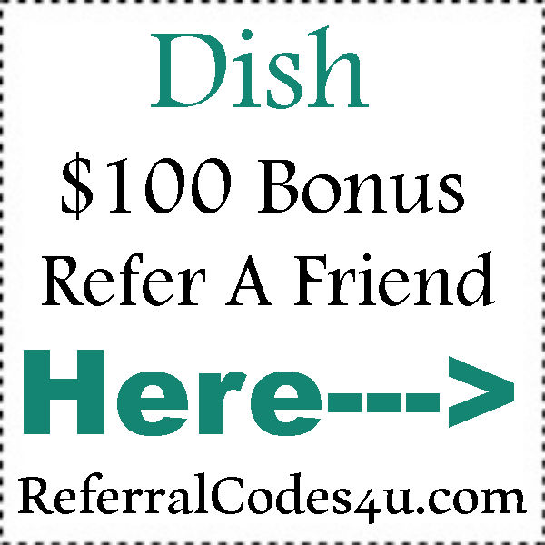 Dish Network Referral Bonus 2016-2021, Dish Network Coupon August, September, October