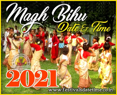 2021 Magh Bihu Date & Time in India, 2021 Bhogali Bihu, Maghar Domahi Date & Time In India