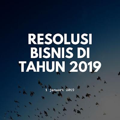 Resolusi bisnis di tahun 2019