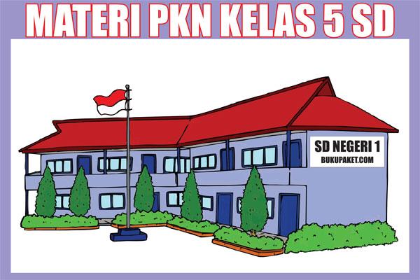 Materi Pelajaran PKn Kelas 5 Semester 1/2 Lengkap