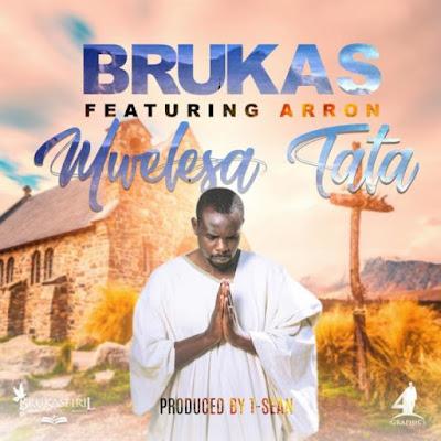 Gospel Song; Brukas Ft. Aaron – Mwelesa Tata