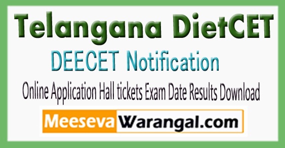 http://tsdeecet.cgg.gov.in/TS DIETCET/DEECET 2018 Notification Online Application Hall tickets Exam Date Results Certificate Verification