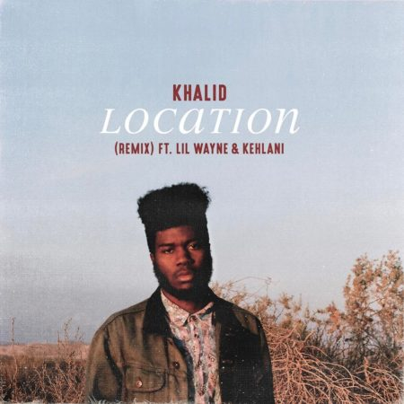 Khalid ft. Lil Wayne & Kehlani – Location (Remix)