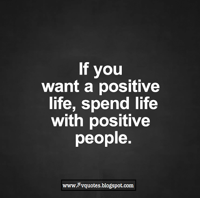 if you want to a positive life, spend life with positive people Be More Positive in 5 Steps SUCCESS  The Positivity quotes