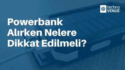 Powerbank alırken nelere dikkat edilmeli?