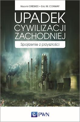 """O """"Upadku cywilizacji zachodniej"""" (E. Conawy, N. Oreskes)"""