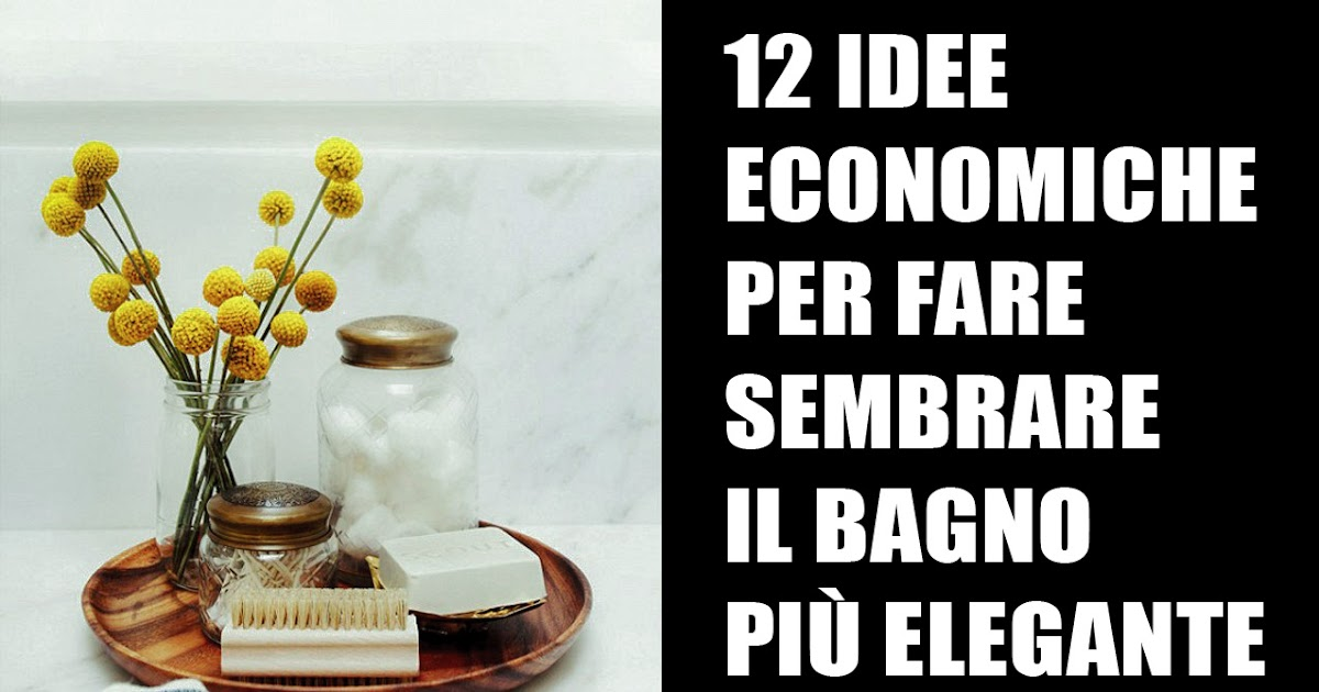 12 idee economiche per fare sembrare pi elegante il bagno home staging italia - Come fare ad andare in bagno ...