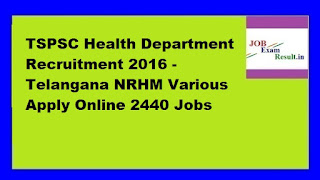 TSPSC Health Department Recruitment 2016 - Telangana NRHM Various Apply Online 2440 Jobs
