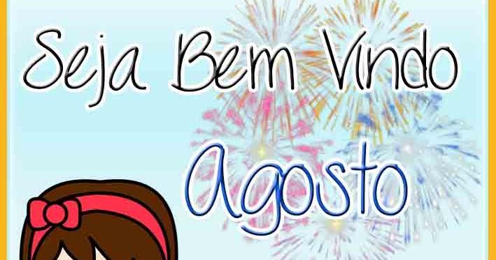 Marla Personalizados: Seja Bem Vindo Agosto!!!! Bom Dia