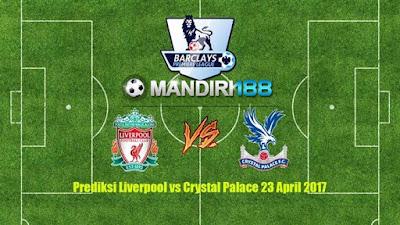 AGEN BOLA- Prediksi Liverpool vs Crystal Palace 23 April 2017