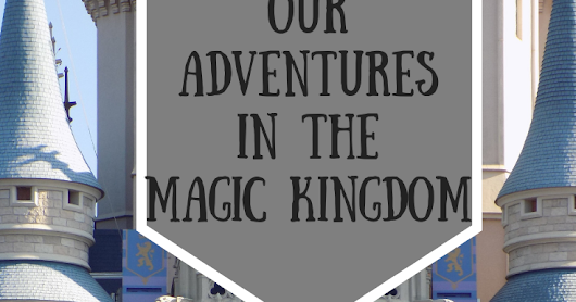 Our adventures in Disney World- Magic Kingdom Park