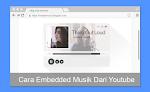 Cara Memasang Musik Dari Youtube Ke Blog