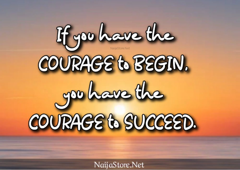 Success Quote: If you have the COURAGE to BEGIN, you have the COURAGE to SUCCEED - Motivational Quotes