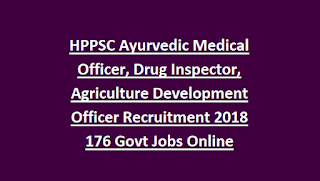 HPPSC Ayurvedic Medical Officer, Drug Inspector, Agriculture Development Officer Recruitment 2018 176 Govt Jobs Online