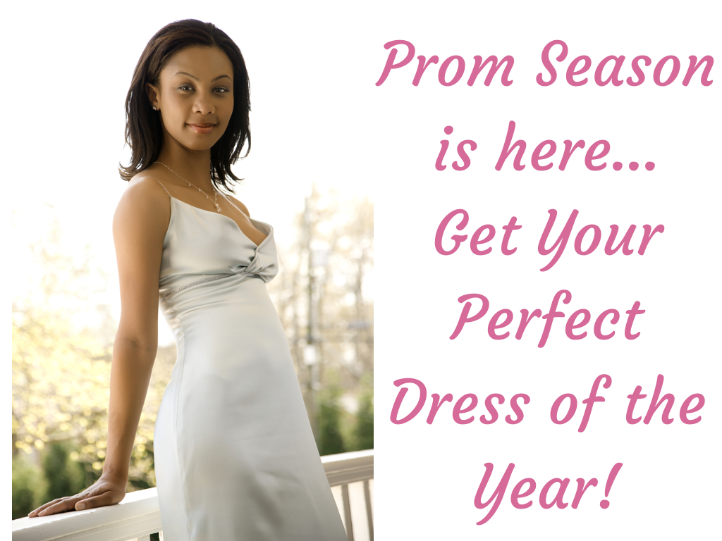 Prom Season is here...Get Your Perfect Dress of the Year!