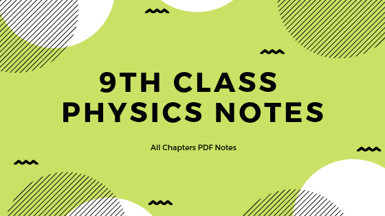 9th Class Physics Notes Of All Chapters [ENGLISH MEDIUM] | Al-Qalam