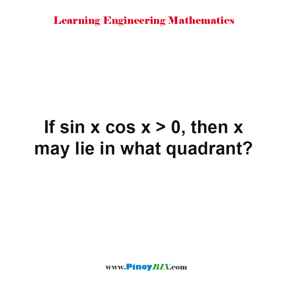If sin x cos x equal 0, then x may lie in what quadrant?