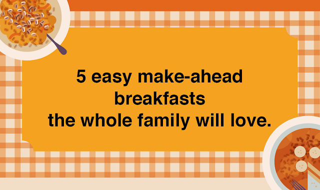 5 Easy Make-Ahead Breakfasts the Whole Family Will Love