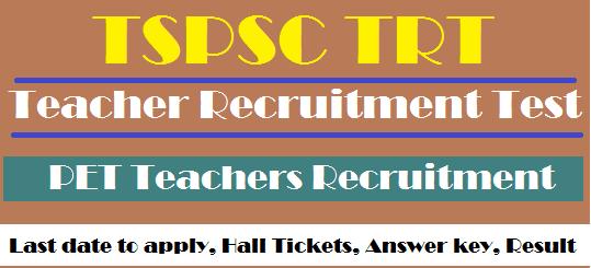 Answer Key, PET, Teacher Recruitment Test, TS DSC, TS Hall Tickets, TS Jobs, TS Results, TS TRT, TSPSC, TSPSC TRT