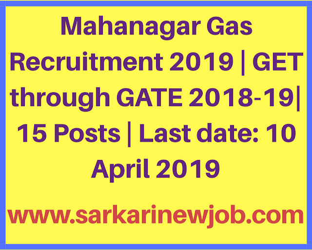 Mahanagar Gas Recruitment 2019 | GET through GATE 2018-19| 15 Posts | Last date: 10 April 2019