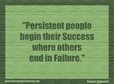 "Quotes About Success And Failure How To Fail Your Way To Success:  ""Persistent people begin their success where others end in failure."" - Edward Eggleston"