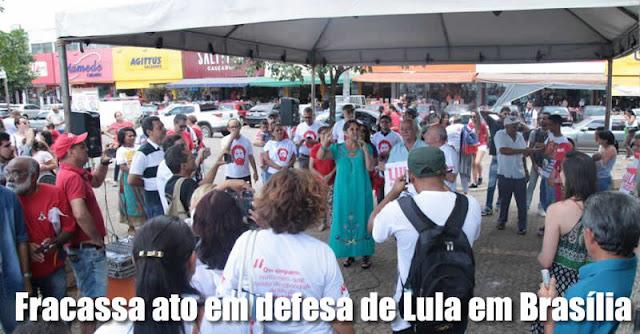 c04db9c7d Fracassa ato em defesa de Lula em Brasília. População não aderiu a  manifestação, apesar dos apelos dos organizadores