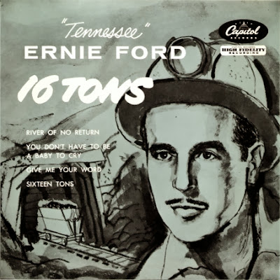 Sixteen tons. Tennessee Ernie Ford
