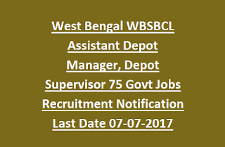 West Bengal WBSBCL Assistant Depot Manager, Depot Supervisor 75 Govt Jobs Recruitment Notification Last Date 07-07-2017