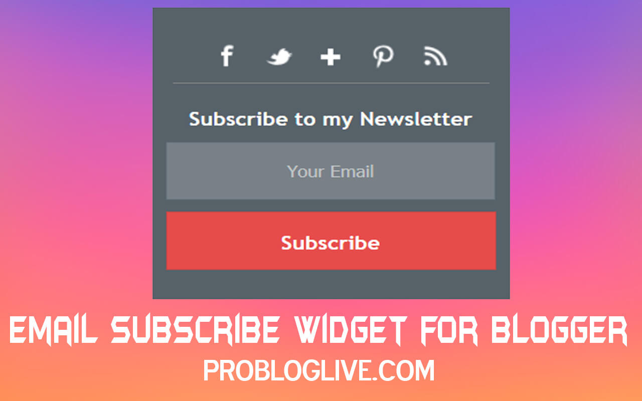 2 Stylish Email Subscription Widgets For Blogger - Probloglive