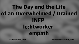 The Day and the Life of an Overwhelmed / Drained INFP lightworker empath