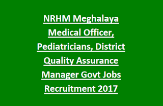 NRHM Meghalaya Medical Officer, Pediatricians, District Quality Assurance Manager Govt Jobs Recruitment 2017
